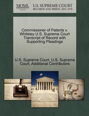 Commissioner of Patents V. Whiteley U.S. Supreme Court Transcript of Record with Supporting Pleadings