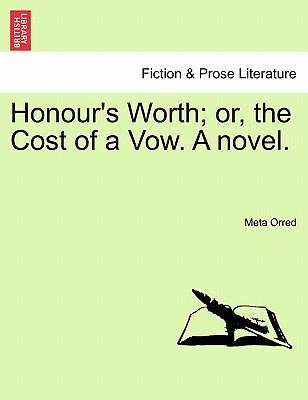 Honour's Worth; or, the Cost of a Vow. A novel. Vol. II
