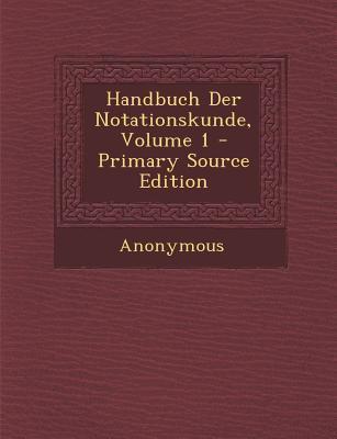 Handbuch Der Notationskunde, Volume 1