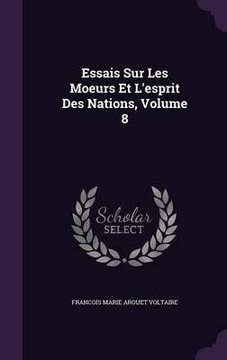 Essais Sur Les Moeurs Et L'Esprit Des Nations, Volume 8