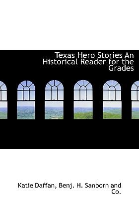 Texas Hero Stories an Historical Reader for the Grades
