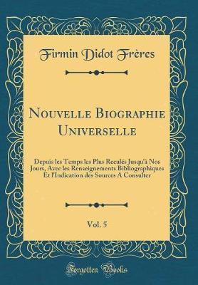 Nouvelle Biographie Universelle, Vol. 5