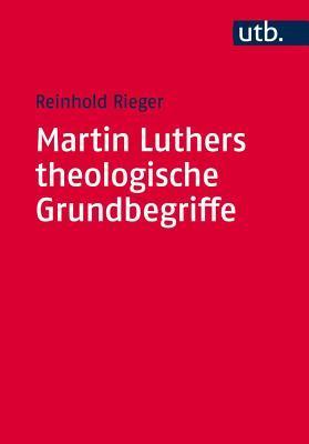 Martin Luthers Theologische Grundbegriffet