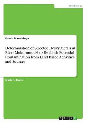 Determination of Selected Heavy Metals in River Mukurumudzi to Establish Potential Contamination from Land Based Activities and Sources