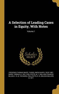 A Selection of Leading Cases in Equity, with Notes; Volume 1
