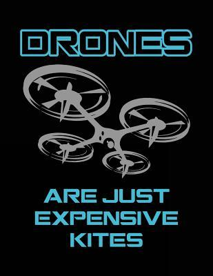 Drones Are Just Expensive Kites Back to School Composition Notebook