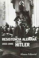 La resistencia alemana contra Hitler, 1933-1945/ The German Resistance Against Hitler, 1933-1945