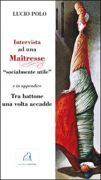 Intervista a una Maitresse socialmente utile e in appendice