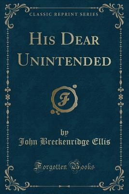 His Dear Unintended (Classic Reprint)