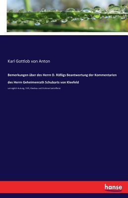 Bemerkungen über des Herrn D. Rößigs Beantwortung der Kommentarien des Herrn Geheimenrath Schubarts von Kleefeld