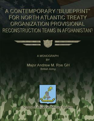 A Contemporary Blueprint for North Atlantic Treaty Organization Provisional Reconstruction Teams in Afghanistan?