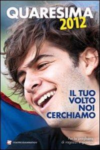 Quaresima 2012. Il tuo volto noi cerchiamo. Per la preghiera di ragazzi e giovani