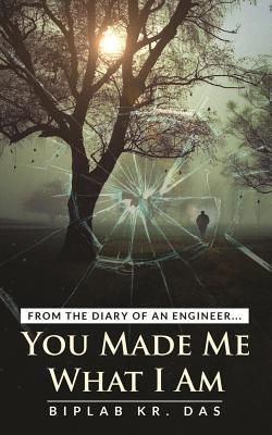 You Made Me What I Am