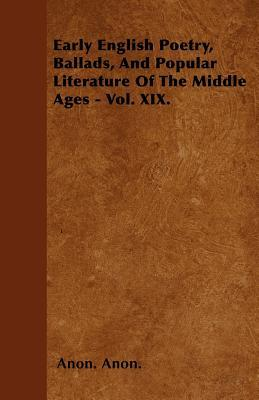 Early English Poetry, Ballads, And Popular Literature Of The Middle Ages - Vol. XIX