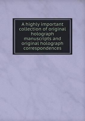 A Highly Important Collection of Original Holograph Manuscripts and Original Holograph Correspondences