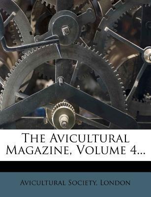 The Avicultural Magazine, Volume 4...
