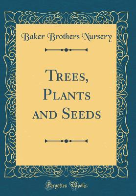 Trees, Plants and Seeds (Classic Reprint)