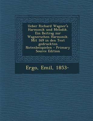 Ueber Richard Wagner's Harmonik Und Melodik. Ein Beitrag Zur Wagnerschen Harmonik. Mit 169 in Den Text Gedruckten Notenbeispielen - Primary Source Edition