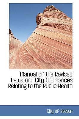 Manual of the Revised Laws and City Ordinances Relating to the Public Health