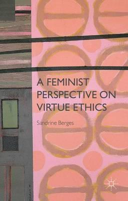 A Feminist Perspective on Virtue Ethics