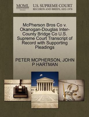 McPherson Bros Co V. Okanogan-Douglas Inter-County Bridge Co U.S. Supreme Court Transcript of Record with Supporting Pleadings