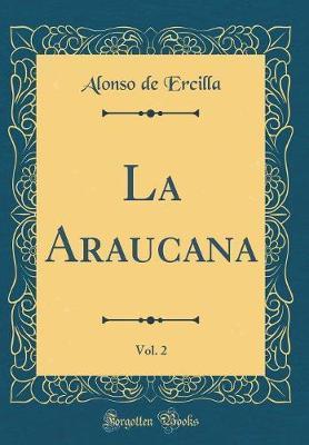 La Araucana, Vol. 2 (Classic Reprint)