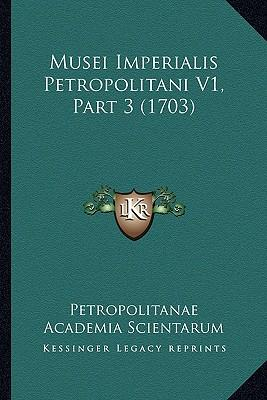 Musei Imperialis Petropolitani V1, Part 3 (1703)