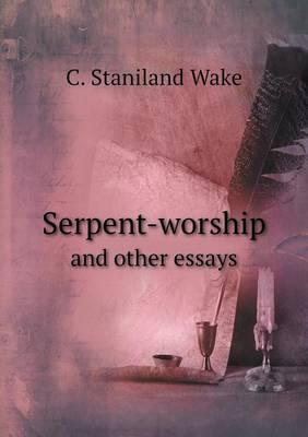 Serpent-Worship and Other Essays
