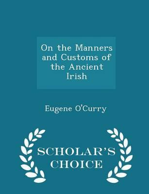 On the Manners and Customs of the Ancient Irish - Scholar's Choice Edition