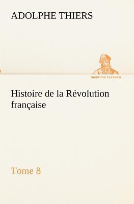 Histoire de la Revolution Française Tome 8