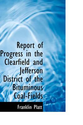 Report of Progress in the Clearfield and Jefferson District of the Bituminous Coal-fields