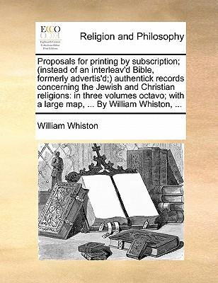 Proposals for Printing by Subscription; (Instead of an Interleav'd Bible, Formerly Advertis'd; Authentick Records Concerning the Jewish and Christian