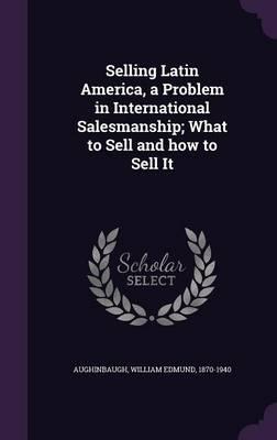 Selling Latin America, a Problem in International Salesmanship