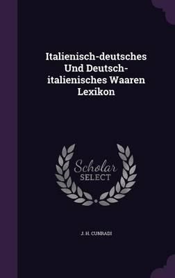 Italienisch-Deutsches Und Deutsch-Italienisches Waaren Lexikon