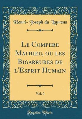 Le Compere Mathieu, ou les Bigarrures de l'Esprit Humain, Vol. 2 (Classic Reprint)