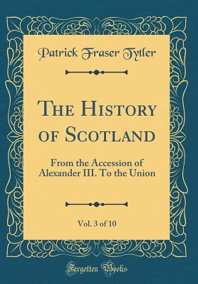 The History of Scotland, Vol. 3 of 10