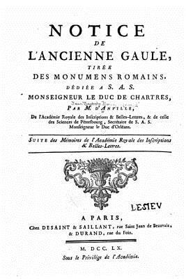 Notice De L'ancienne Gaule, Tirée Des Monumens Romains, Dédiée a S.a.s. Monseigneur Le Duc De Chartres