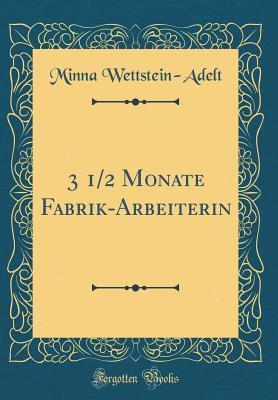 3 1/2 Monate Fabrik-Arbeiterin (Classic Reprint)