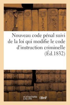 Nouveau Code Penal Suivi de la Loi Qui Modifie le Code d'Instruction Criminelle