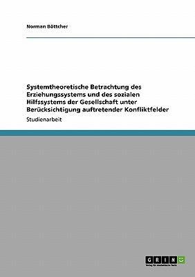 Systemtheoretische Betrachtung des Erziehungssystems und des sozialen Hilfssystems der Gesellschaft unter Berücksichtigung auftretender Konfliktfelder