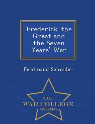 Frederick the Great and the Seven Years' War - War College Series