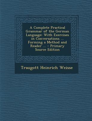 Complete Practical Grammar of the German Language