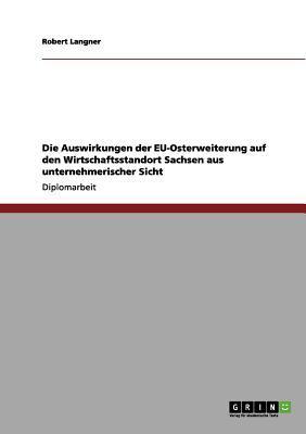 Die Auswirkungen der EU-Osterweiterung auf den Wirtschaftsstandort Sachsen aus unternehmerischer Sicht