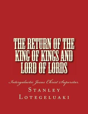 The Return of the King of Kings and Lord of Lords