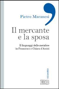 Il mercante e la sposa. Il linguaggio delle metafore in Francesco e Chiara d'Assisi