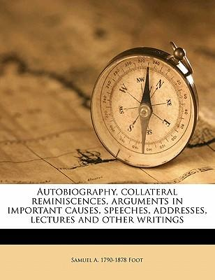 Autobiography, Collateral Reminiscences, Arguments in Important Causes, Speeches, Addresses, Lectures and Other Writings