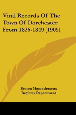 Vital Records Of The Town Of Dorchester From 1826-1849