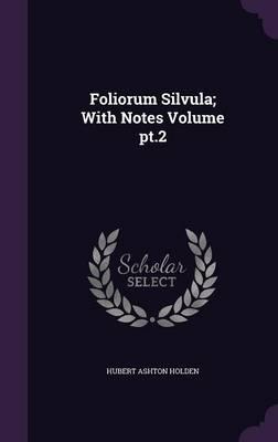 Foliorum Silvula; With Notes Volume PT.2