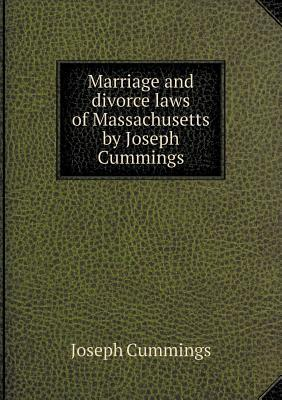 Marriage and Divorce Laws of Massachusetts by Joseph Cummings