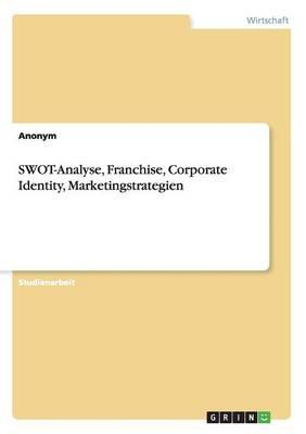 SWOT-Analyse, Franchise, Corporate Identity, Marketingstrategien